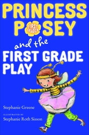 Princess Posey and the First Grade Play ebook by Stephanie Greene,Stephanie Roth Sisson