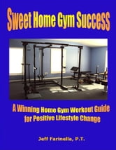 Sweet Home Gym Success ebook by Jeff Farinella