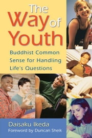 The Way of Youth - Buddhist Common Sense for Handling Life's Questions ebook by Daisaku Ikeda
