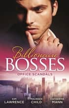 Billionaire Bosses: Office Scandals - 3 Book Box Set, Volume 3 ebook by Kim Lawrence, Maureen Child, Catherine Mann