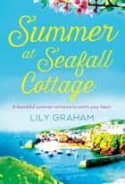 Summer at Seafall Cottage - The perfect summer romance full of sunshine and secrets e-kirjat by Lily Graham