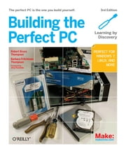 Building the Perfect PC ebook by Robert Bruce Thompson,Barbara Fritchman Thompson