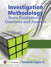 Investigation Methodology: Some Fundamental Questions and Answer ebook by Esteban López Olivares