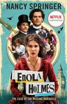 Enola Holmes: The Case of the Missing Marquess - As seen on Netflix, starring Millie Bobby Brown ebook by Nancy Springer