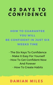 42 Days To Confidence ebook by Damian Miles