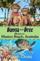Banna and Bree Blown to Mission Beach, Australia ebook by