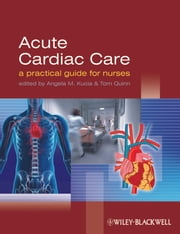 Acute Cardiac Care - A Practical Guide for Nurses ebook by Angela Kucia,Tom Quinn