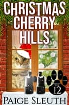 Christmas in Cherry Hills - A Holiday Cat Cozy Mystery ebook by Paige Sleuth