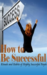 How to be Successful: Rituals and Habits of Highly Successful People ebook by Summer Andrews