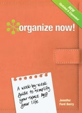Organize Now!: A Week-by-Week Guide to Simplify Your Space and Your Life ebook by Berry, Jennifer Ford