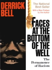 Faces At The Bottom Of The Well - The Permanence Of Racism ebook by Derrick Bell