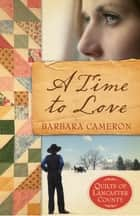 A Time To Love ebook by Barbara Cameron
