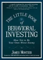 The Little Book of Behavioral Investing ebook by James Montier