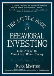The Little Book of Behavioral Investing - How not to be your own worst enemy ebook by James Montier