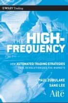 The High Frequency Game Changer ebook by Paul Zubulake,Sang Lee