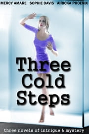 Three Cold Steps: A Trio of Mystery Novels ebook by Sophie Davis,Airicka Phoenix,Heather White