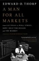 A Man for All Markets - From Las Vegas to Wall Street, How I Beat the Dealer and the Market ebook by Edward O. Thorp, Nassim Nicholas Taleb