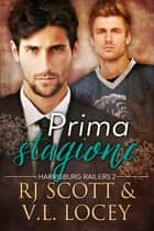 Prima stagione ebook by RJ Scott, V.L. Locey