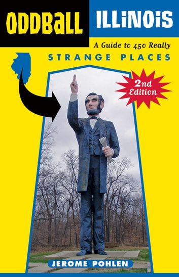 Oddball Illinois - A Guide to 450 Really Strange Places ebook by Jerome Pohlen