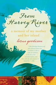 From Harvey River - A Memoir of My Mother and Her Island ebook by Lorna Goodison