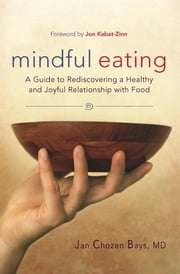 Mindful Eating - A Guide to Rediscovering a Healthy and Joyful Relationship with Food--includes C D ebook by Jan Chozen Bays