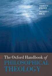 The Oxford Handbook of Philosophical Theology ebook by Thomas P. Flint, Michael Rea