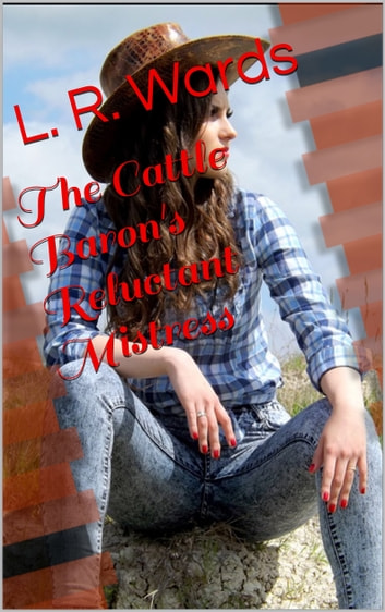 The Cattle Baron's Reluctant Mistress ebook by L. R. Wards