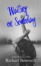 Waiting on Someday ebook by Rachael Brownell