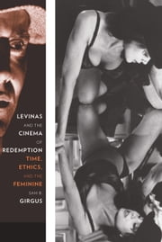 Levinas and the Cinema of Redemption - Time, Ethics, and the Feminine ebook by Sam B. Girgus