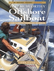 Seaworthy Offshore Sailboat: A Guide to Essential Features, Handling, and Gear - A Guide to Essential Features, Handling, and Gear ebook by John Vigor
