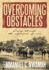 OVERCOMING OBSTACLES - Living through the experience of war ebook by Emmanuel C. Nwamah