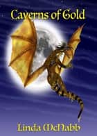 Caverns of Gold - Dragon Charmers ebook by Linda McNabb