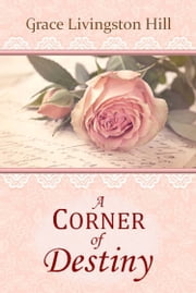 A Corner of Destiny ebook by Grace Livingston Hill