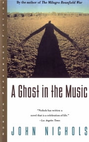 A Ghost in the Music ebook by John Nichols