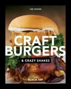 Craft Burgers and Crazy Shakes from Black Tap ebook by Joe Isidori