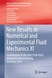 New Results in Numerical and Experimental Fluid Mechanics XI - Contributions to the 20th STAB/DGLR Symposium Braunschweig, Germany, 2016 ebook by Ewald Krämer, Gerd Heller, Stephan Bansmer,...