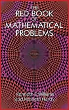 The Red Book of Mathematical Problems ebook by Kenneth S. Williams,Kenneth Hardy