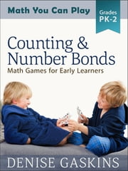 Counting & Number Bonds: Math Games for Early Learners, Preschool to Second Grade ebook by Denise Gaskins
