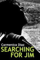 Searching for Jim ebook by Carmenica Diaz