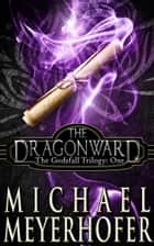 The Dragonward ebook by Michael Meyerhofer