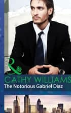The Notorious Gabriel Diaz (Mills & Boon Modern) 電子書籍 by Cathy Williams