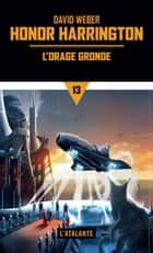 L'orage gronde - Honor Harrington, T13 ebook by David Weber, Florence Bury