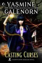 Casting Curses - Bewitching Bedlam, #5 ebook by Yasmine Galenorn
