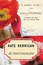 The Photograph - A Short Story from Fall of Poppies: Stories of Love and the Great War ebook by Kate Kerrigan