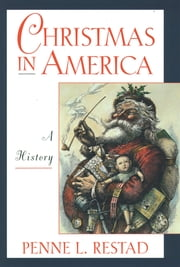 Christmas in America - A History ebook by Penne L. Restad