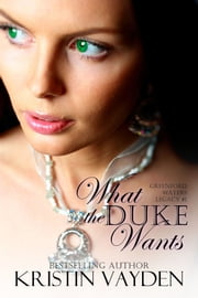 What the Duke Wants ebook by Kristin Vayden
