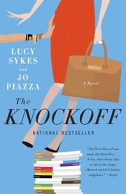 The Knockoff - A Novel ebook by Lucy Sykes,Jo Piazza
