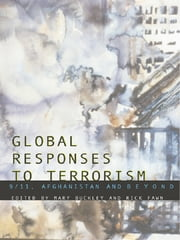 Global Responses to Terrorism - 9/11, Afghanistan and Beyond ebook by Mary Buckley,Rick Fawn