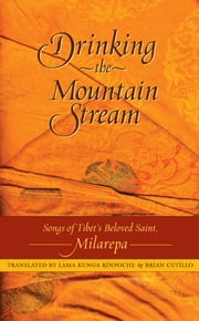 Drinking the Mountain Stream - Songs of Tibet's Beloved Saint, Milarepa ebook by Jetsun Milarepa,Lama Kunga Rinpoche,Brian Cutillo,Amy Soderberg