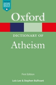 A Dictionary of Atheism ebook by Lois Lee, Stephen Bullivant